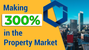making 300% on the property market